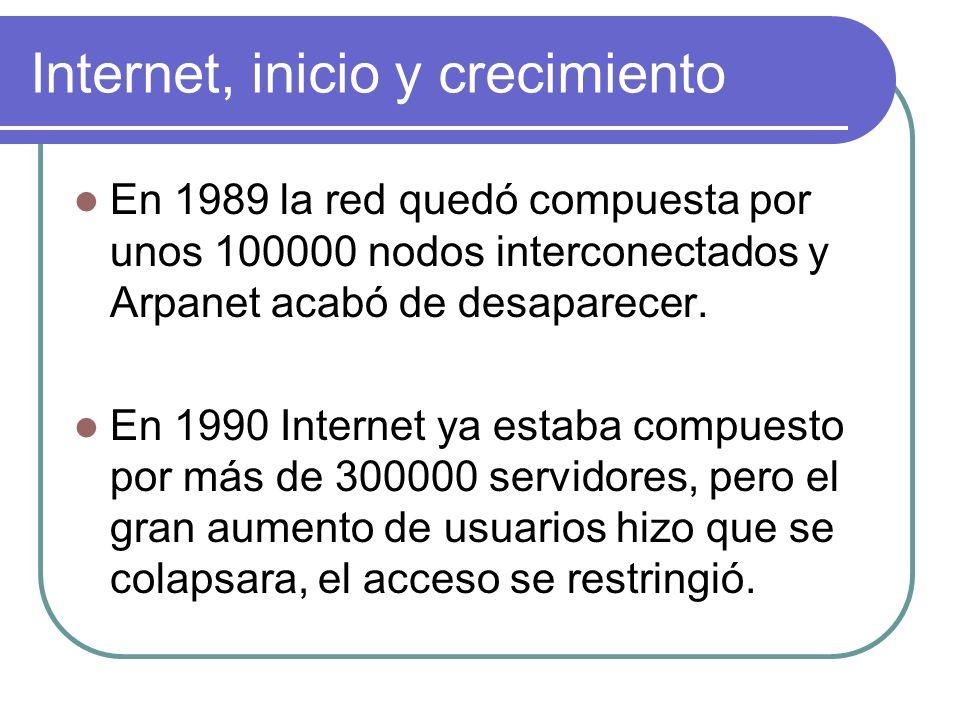 Internet, inicio y crecimiento En 1989 la red quedó compuesta por unos 100000 nodos interconectados y Arpanet acabó de desaparecer. En 1990 Internet y