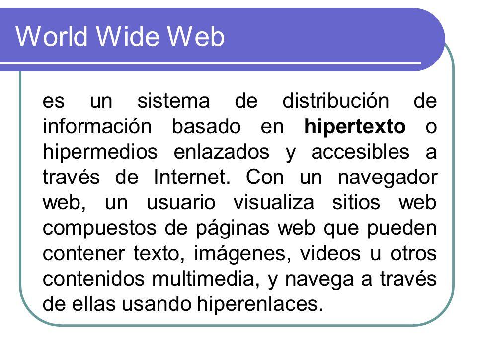 World Wide Web es un sistema de distribución de información basado en hipertexto o hipermedios enlazados y accesibles a través de Internet. Con un nav