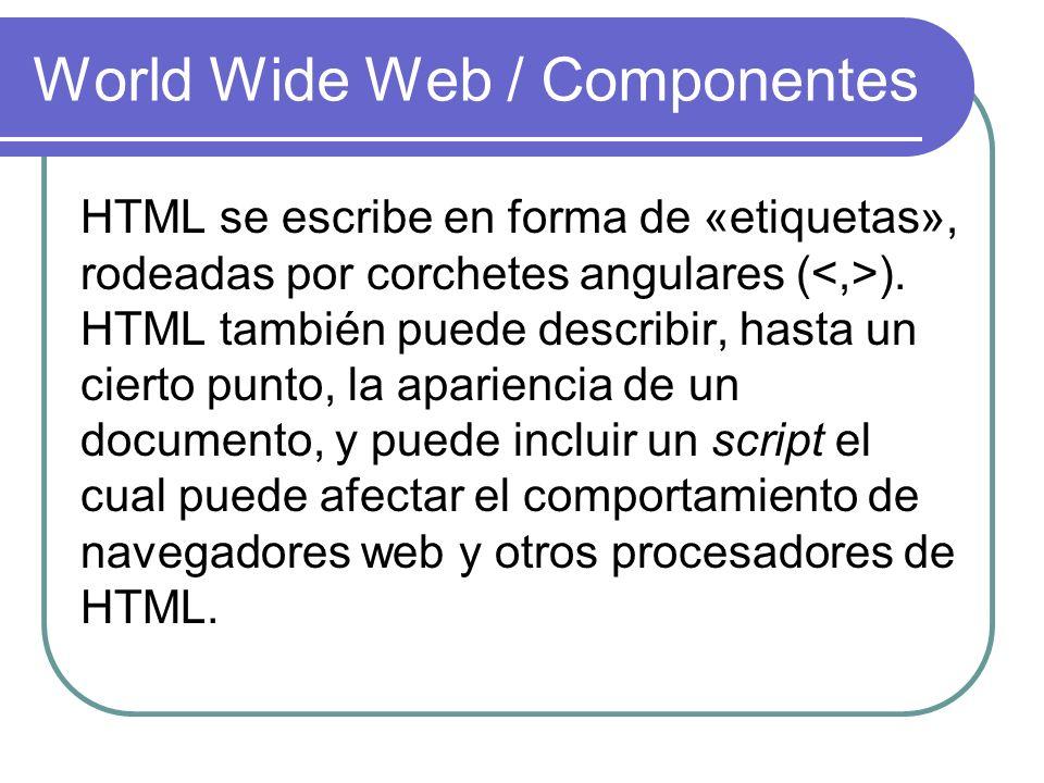 World Wide Web / Componentes HTML se escribe en forma de «etiquetas», rodeadas por corchetes angulares ( ). HTML también puede describir, hasta un cie