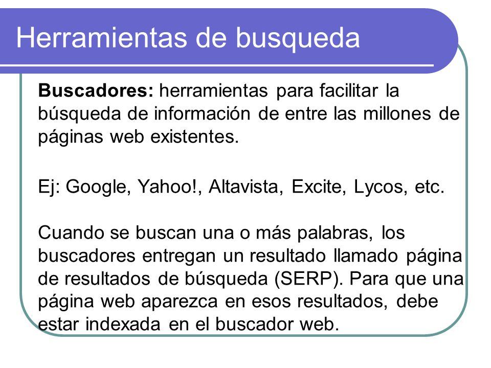 Herramientas de busqueda Buscadores: herramientas para facilitar la búsqueda de información de entre las millones de páginas web existentes. Ej: Googl