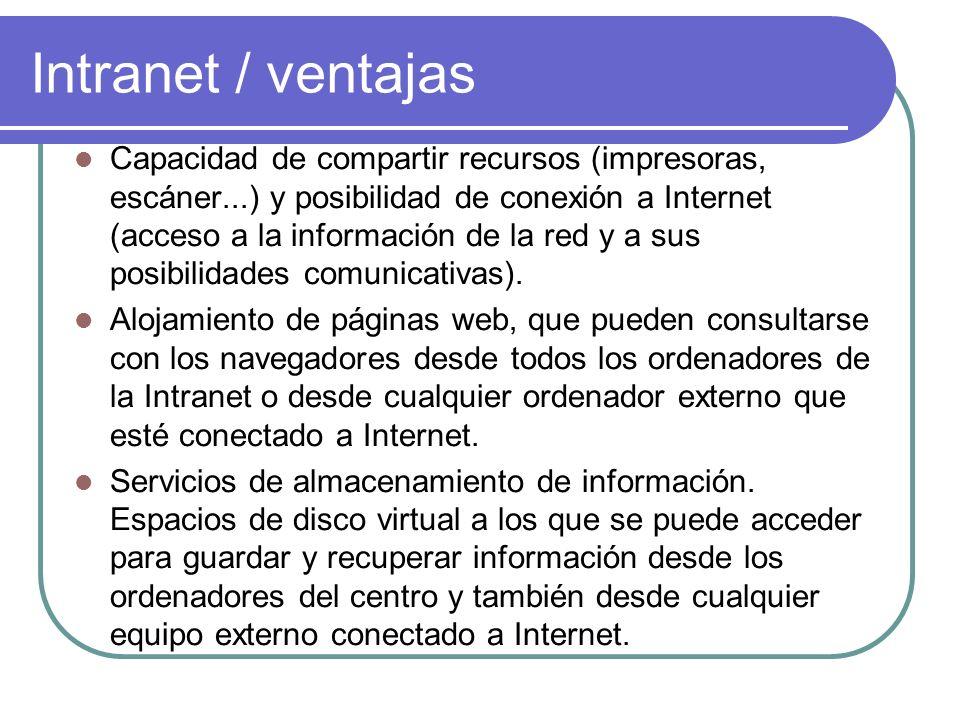 Intranet / ventajas Capacidad de compartir recursos (impresoras, escáner...) y posibilidad de conexión a Internet (acceso a la información de la red y