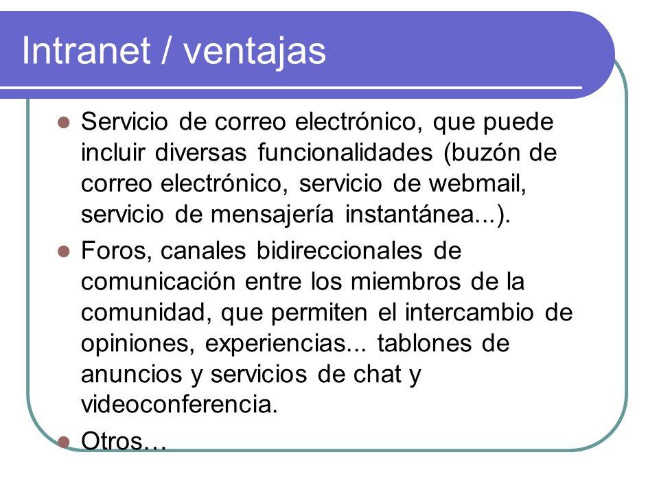 Intranet / ventajas Servicio de correo electrónico, que puede incluir diversas funcionalidades (buzón de correo electrónico, servicio de webmail, serv