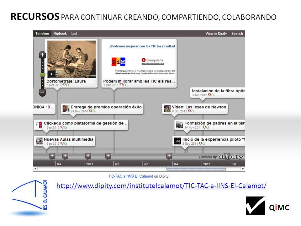 QiMC RECURSOS PARA CONTINUAR CREANDO, COMPARTIENDO, COLABORANDO http://www.dipity.com/institutelcalamot/TIC-TAC-a-lINS-El-Calamot/