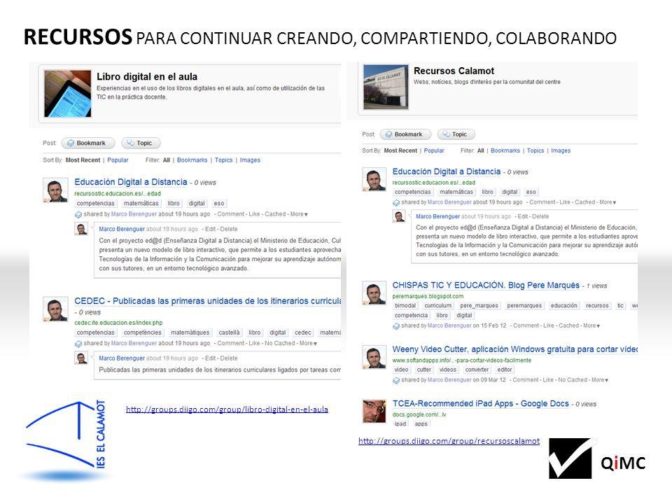 QiMC RECURSOS PARA CONTINUAR CREANDO, COMPARTIENDO, COLABORANDO http://groups.diigo.com/group/libro-digital-en-el-aula http://groups.diigo.com/group/recursoscalamot