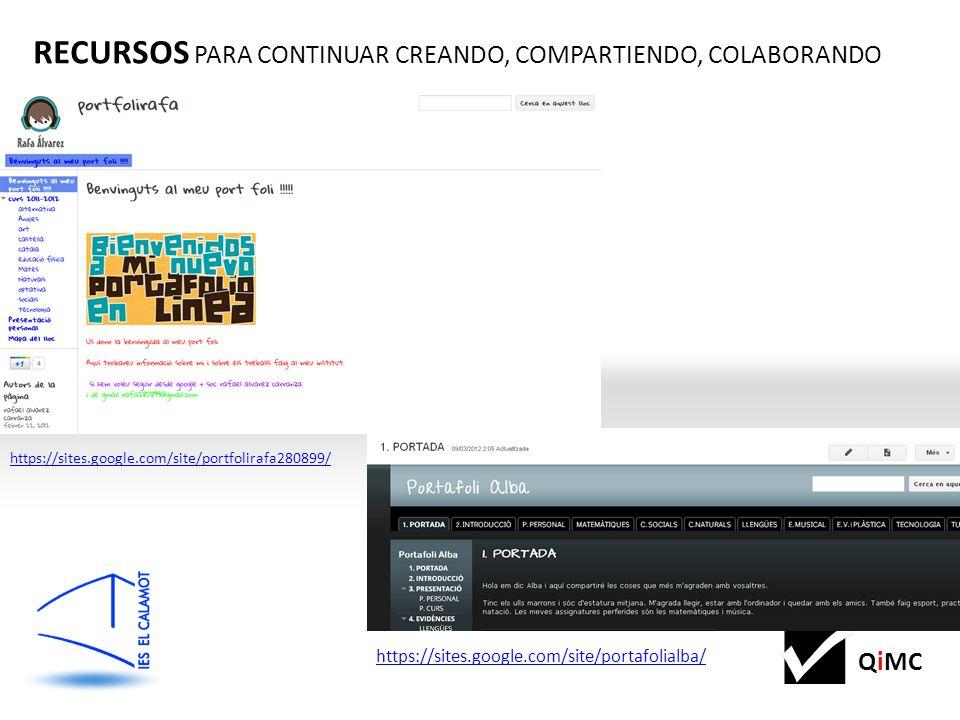 QiMC RECURSOS PARA CONTINUAR CREANDO, COMPARTIENDO, COLABORANDO https://sites.google.com/site/portfolirafa280899/ https://sites.google.com/site/portafolialba/