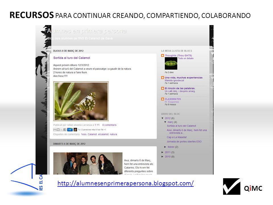 QiMC RECURSOS PARA CONTINUAR CREANDO, COMPARTIENDO, COLABORANDO http://alumnesenprimerapersona.blogspot.com/