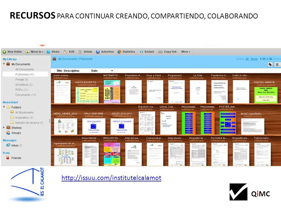QiMC RECURSOS PARA CONTINUAR CREANDO, COMPARTIENDO, COLABORANDO http://issuu.com/institutelcalamot
