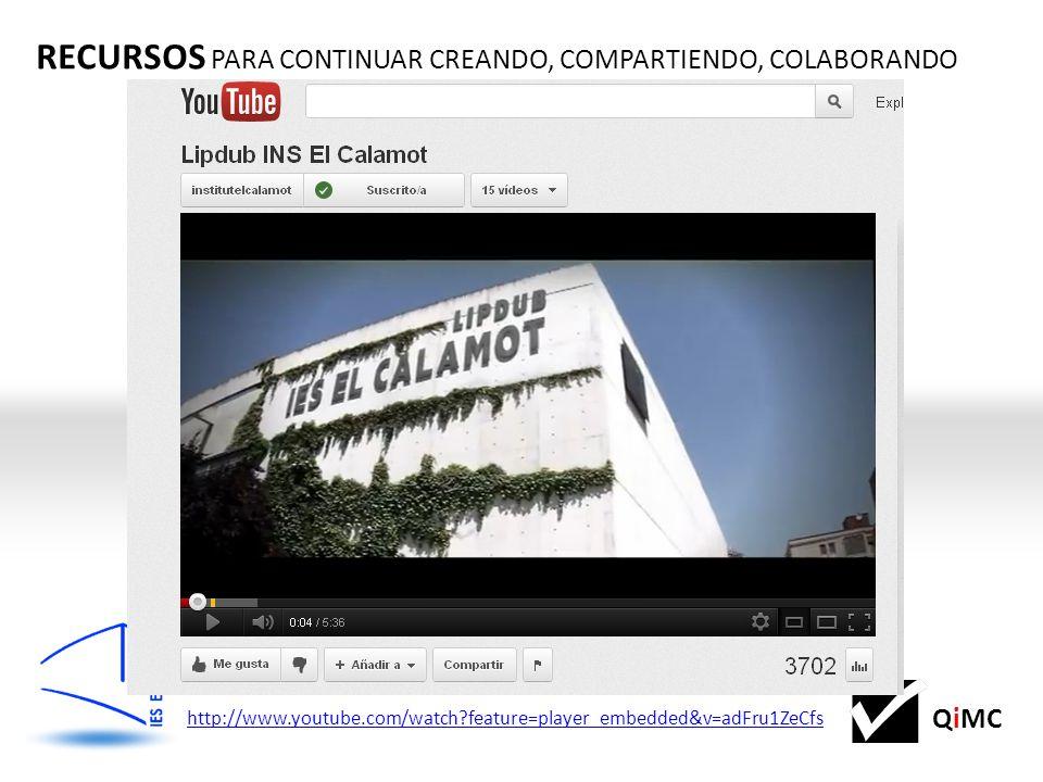 QiMC RECURSOS PARA CONTINUAR CREANDO, COMPARTIENDO, COLABORANDO http://www.youtube.com/watch feature=player_embedded&v=adFru1ZeCfs