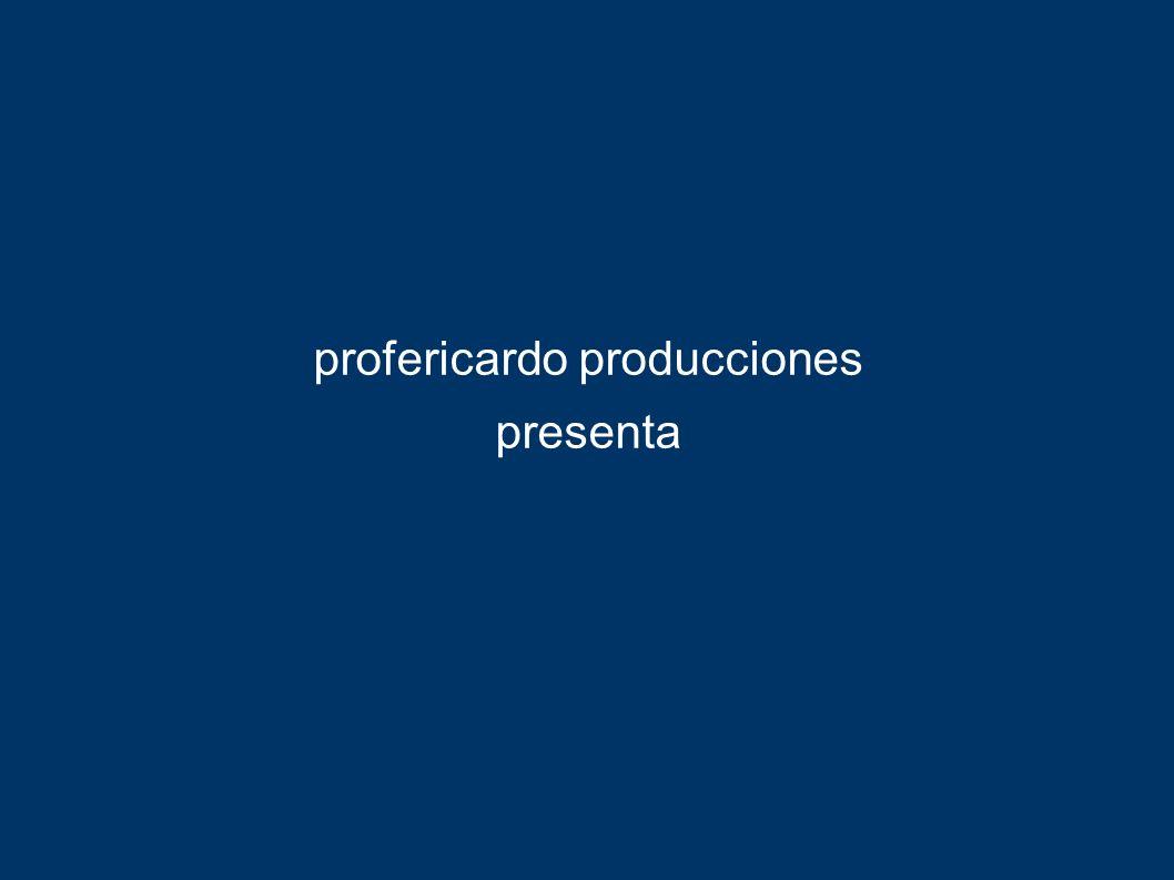 profericardo producciones presenta