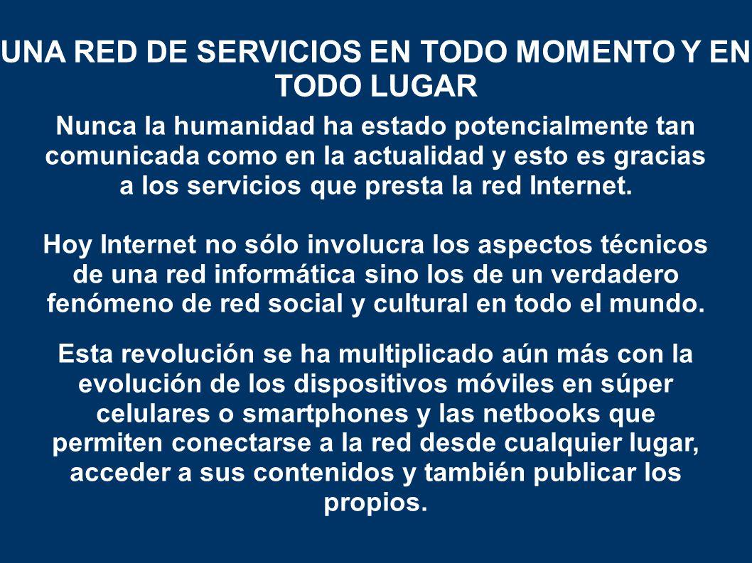 Nunca la humanidad ha estado potencialmente tan comunicada como en la actualidad y esto es gracias a los servicios que presta la red Internet.
