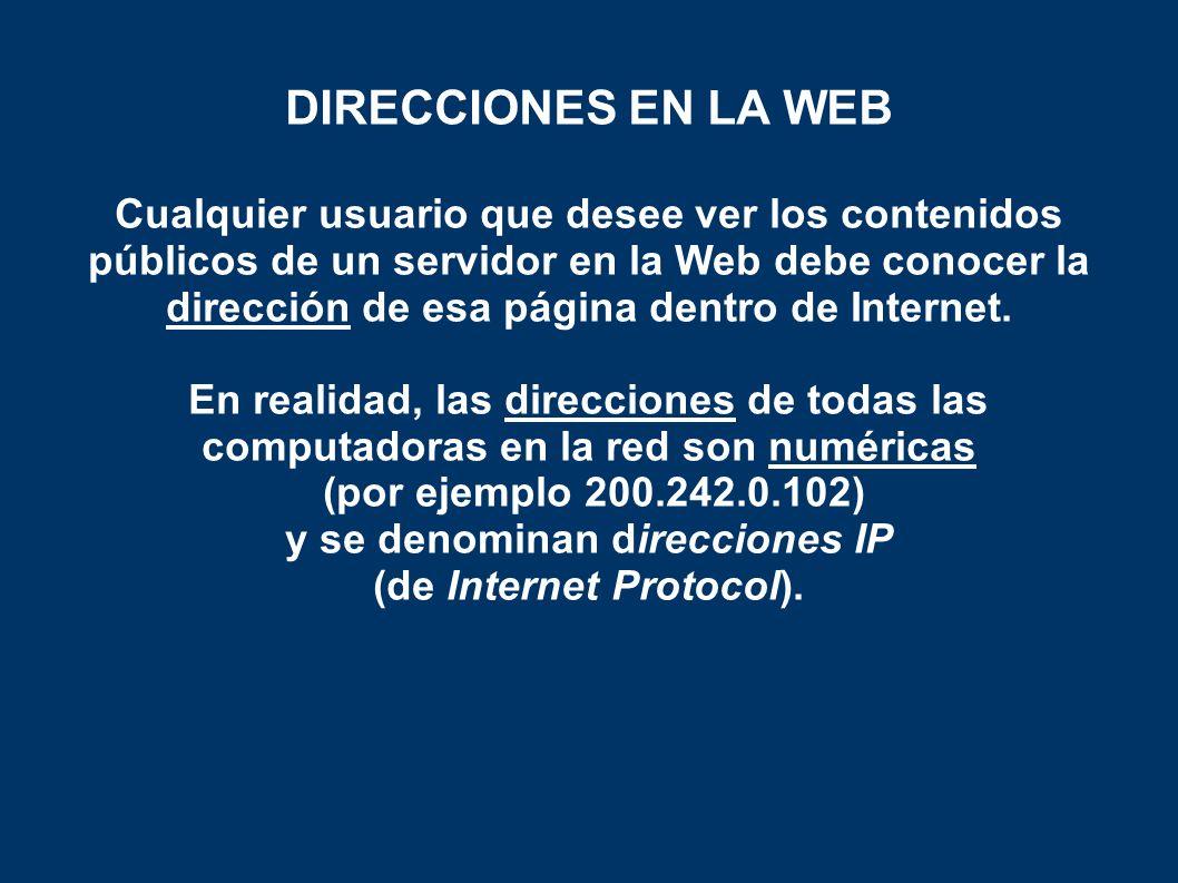 Cualquier usuario que desee ver los contenidos públicos de un servidor en la Web debe conocer la dirección de esa página dentro de Internet.