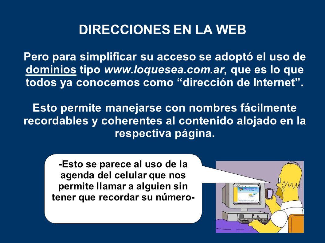 Pero para simplificar su acceso se adoptó el uso de dominios tipo www.loquesea.com.ar, que es lo que todos ya conocemos como dirección de Internet.