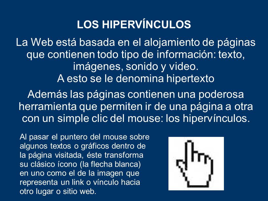 La Web está basada en el alojamiento de páginas que contienen todo tipo de información: texto, imágenes, sonido y video.