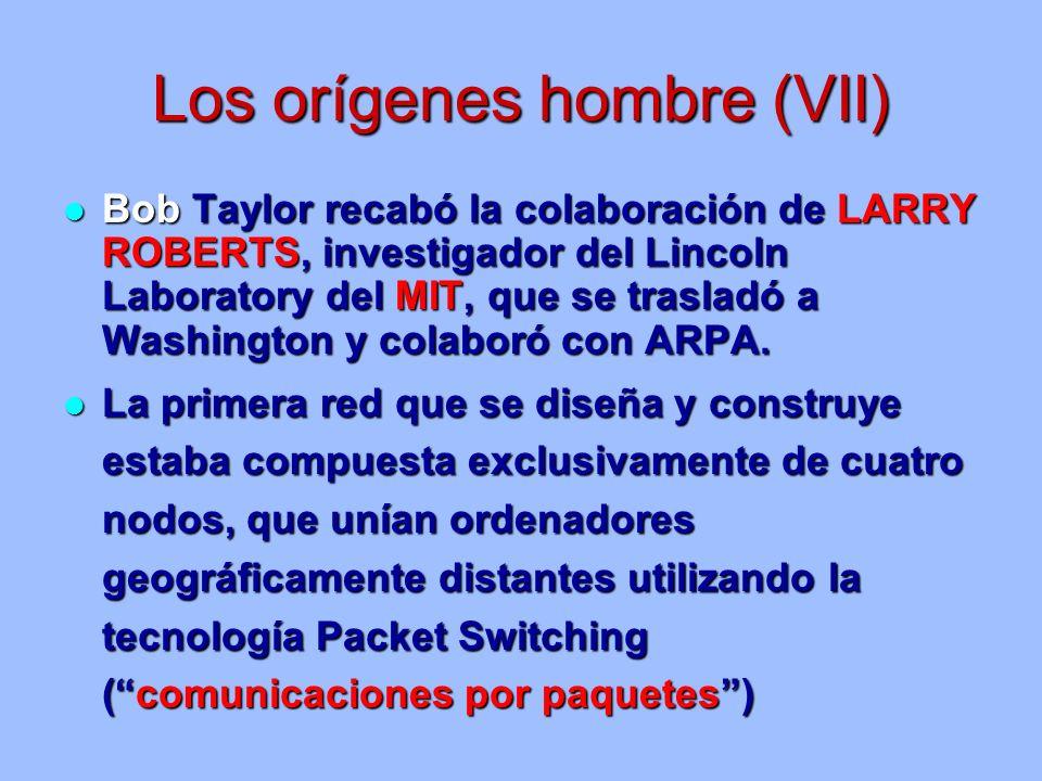 Los orígenes hombre (VII) Bob Taylor recabó la colaboración de LARRY ROBERTS, investigador del Lincoln Laboratory del MIT, que se trasladó a Washington y colaboró con ARPA.