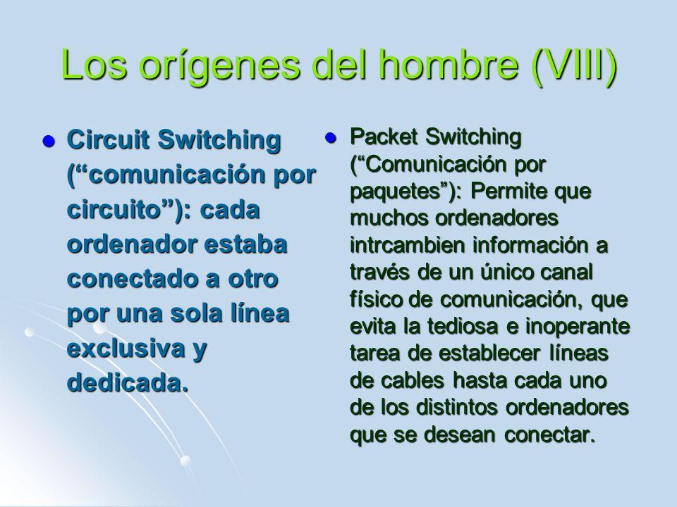 Los orígenes del hombre (VIII) Circuit Switching (comunicación por circuito): cada ordenador estaba conectado a otro por una sola línea exclusiva y dedicada.