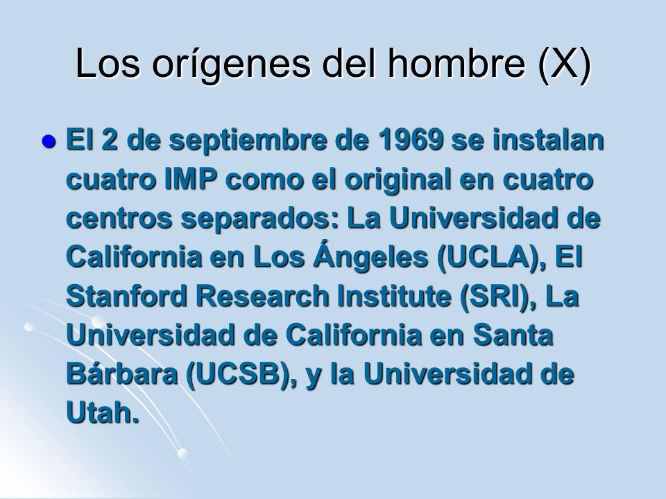 Los orígenes del hombre (X) El 2 de septiembre de 1969 se instalan cuatro IMP como el original en cuatro centros separados: La Universidad de California en Los Ángeles (UCLA), El Stanford Research Institute (SRI), La Universidad de California en Santa Bárbara (UCSB), y la Universidad de Utah.