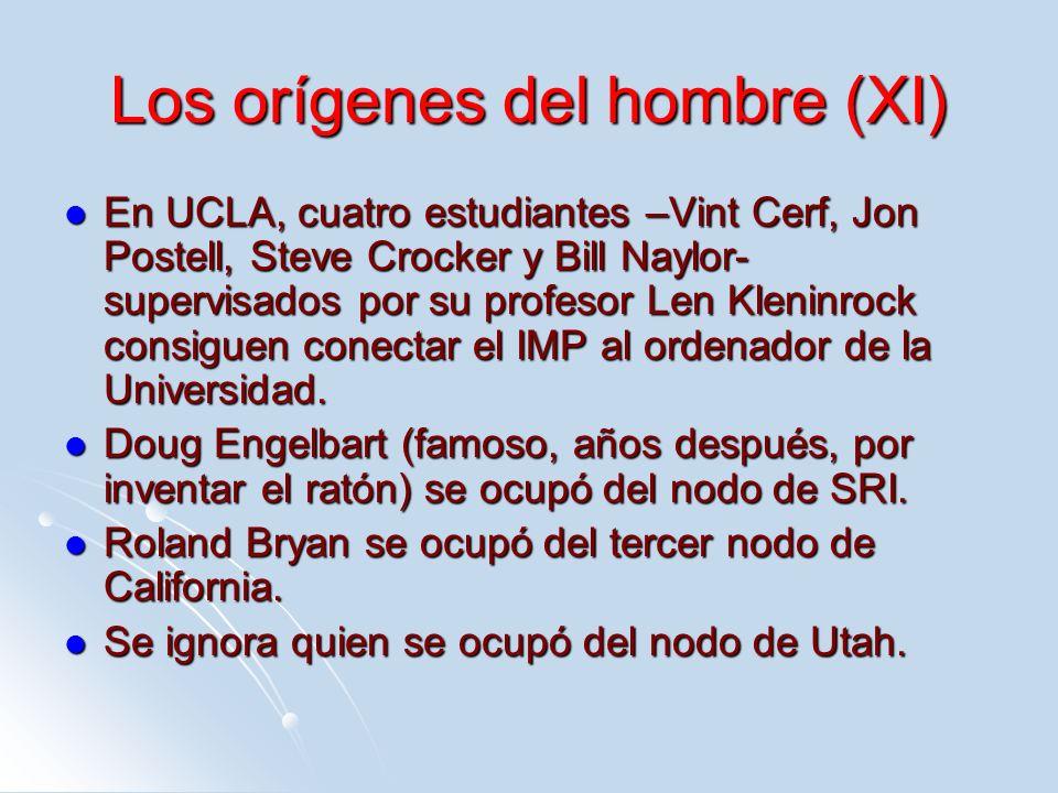 Los orígenes del hombre (XI) En UCLA, cuatro estudiantes –Vint Cerf, Jon Postell, Steve Crocker y Bill Naylor- supervisados por su profesor Len Kleninrock consiguen conectar el IMP al ordenador de la Universidad.