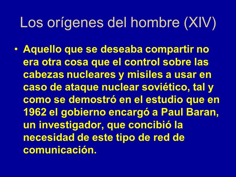 Los orígenes del hombre (XIV) Aquello que se deseaba compartir no era otra cosa que el control sobre las cabezas nucleares y misiles a usar en caso de ataque nuclear soviético, tal y como se demostró en el estudio que en 1962 el gobierno encargó a Paul Baran, un investigador, que concibió la necesidad de este tipo de red de comunicación.