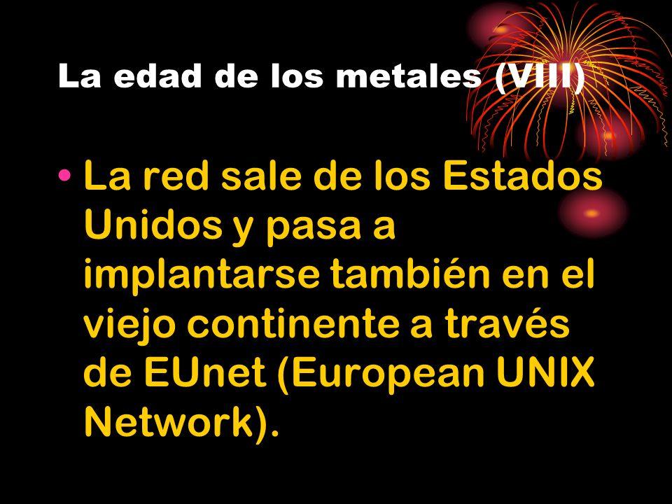 La edad de los metales (VIII) La red sale de los Estados Unidos y pasa a implantarse también en el viejo continente a través de EUnet (European UNIX Network).