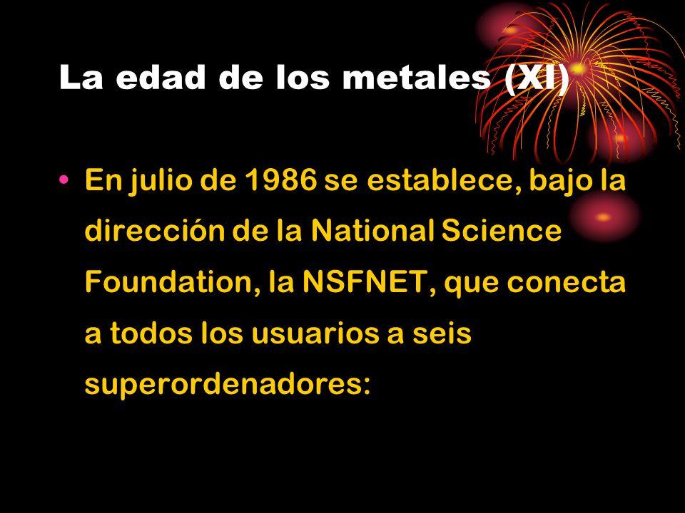 La edad de los metales (XI) En julio de 1986 se establece, bajo la dirección de la National Science Foundation, la NSFNET, que conecta a todos los usuarios a seis superordenadores: