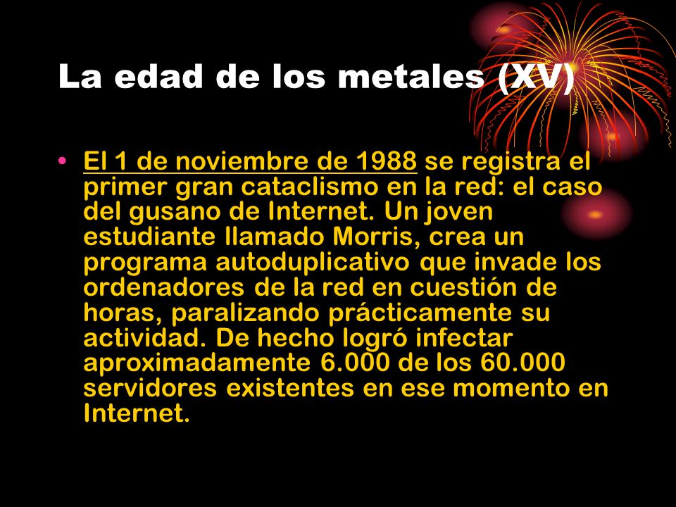 La edad de los metales (XV) El 1 de noviembre de 1988 se registra el primer gran cataclismo en la red: el caso del gusano de Internet.