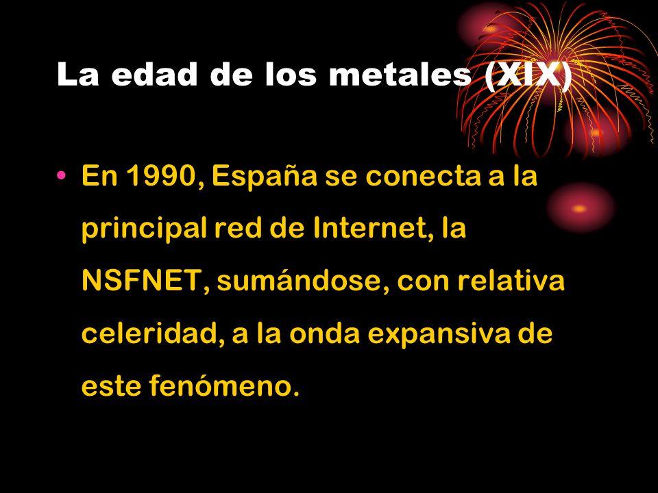 La edad de los metales (XIX) En 1990, España se conecta a la principal red de Internet, la NSFNET, sumándose, con relativa celeridad, a la onda expansiva de este fenómeno.