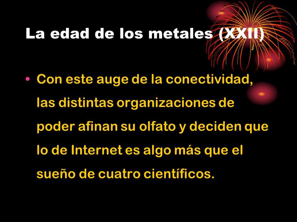 La edad de los metales (XXII) Con este auge de la conectividad, las distintas organizaciones de poder afinan su olfato y deciden que lo de Internet es algo más que el sueño de cuatro científicos.