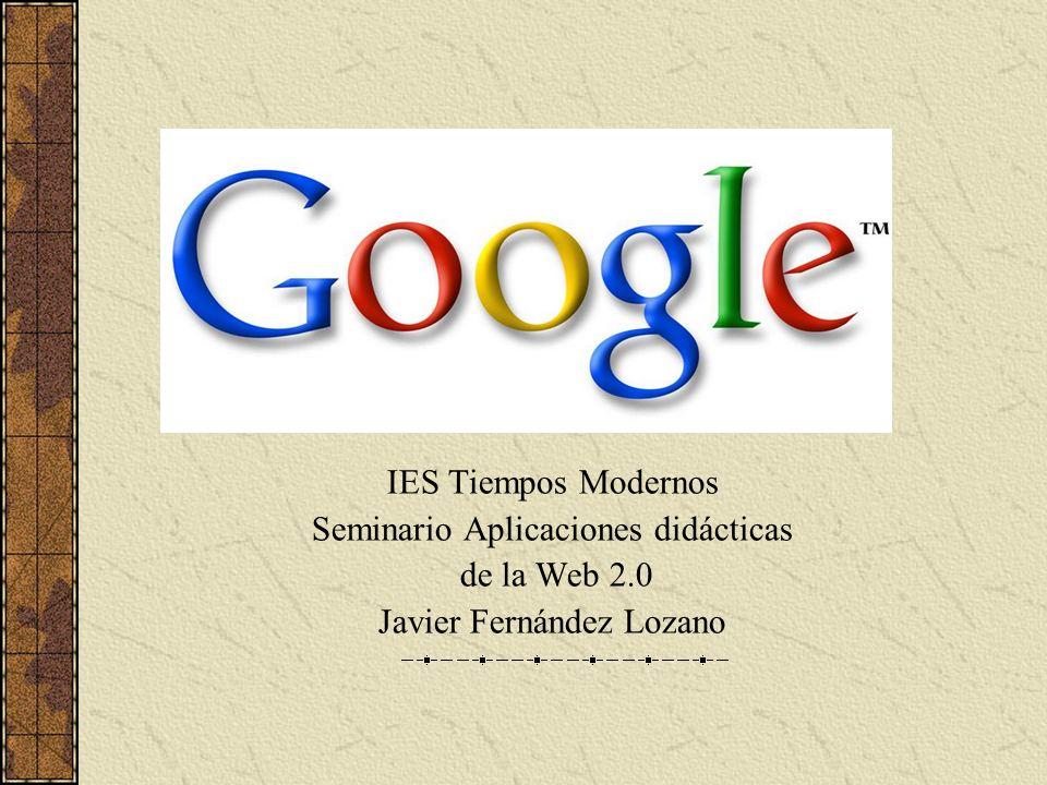 IES Tiempos Modernos Seminario Aplicaciones didácticas de la Web 2.0 Javier Fernández Lozano