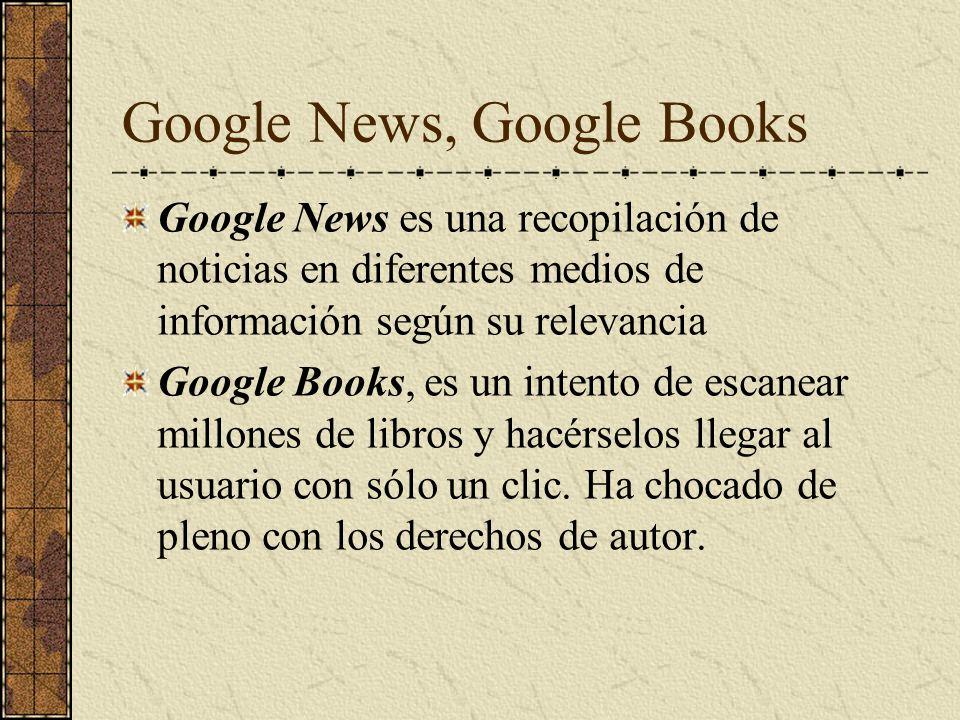 Google News, Google Books Google News es una recopilación de noticias en diferentes medios de información según su relevancia Google Books, es un inte