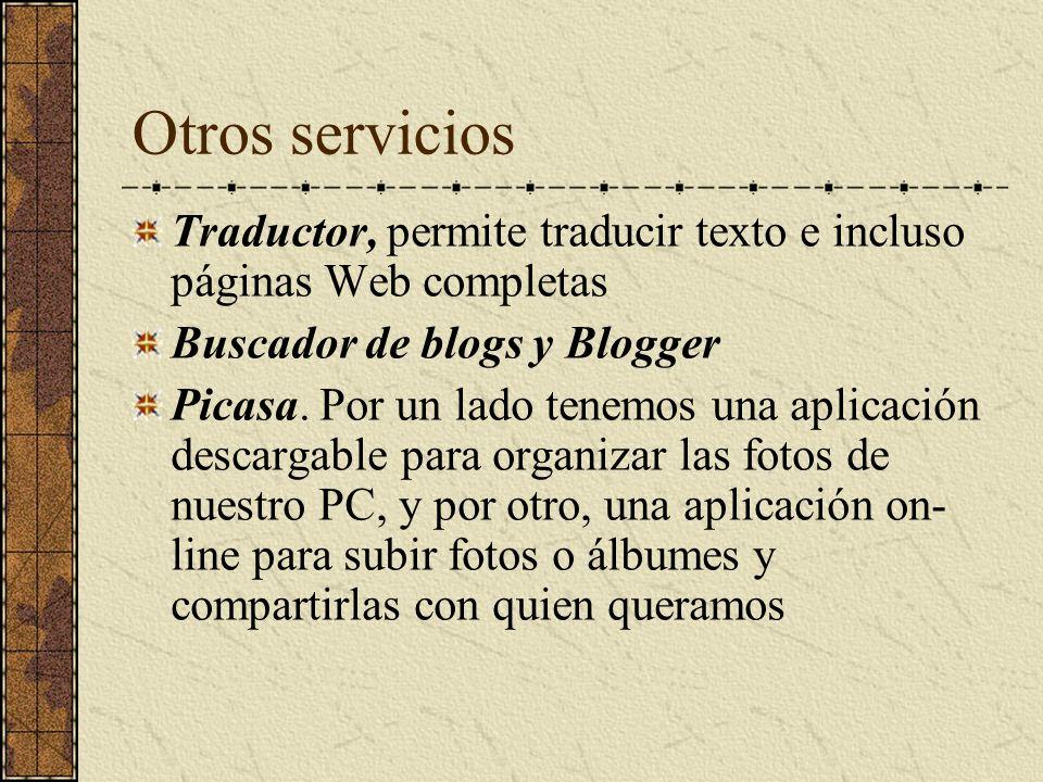 Otros servicios Traductor, permite traducir texto e incluso páginas Web completas Buscador de blogs y Blogger Picasa. Por un lado tenemos una aplicaci