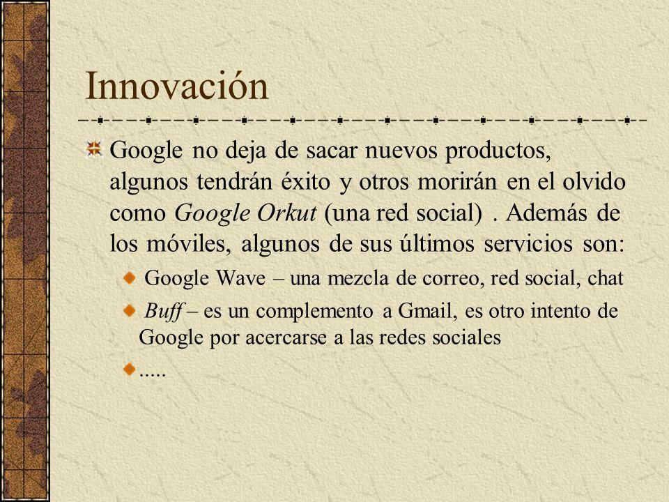 Innovación Google no deja de sacar nuevos productos, algunos tendrán éxito y otros morirán en el olvido como Google Orkut (una red social). Además de
