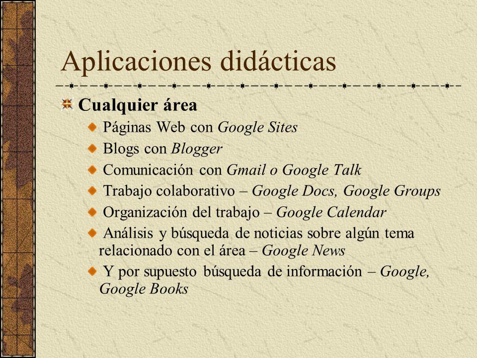 Aplicaciones didácticas Cualquier área Páginas Web con Google Sites Blogs con Blogger Comunicación con Gmail o Google Talk Trabajo colaborativo – Goog