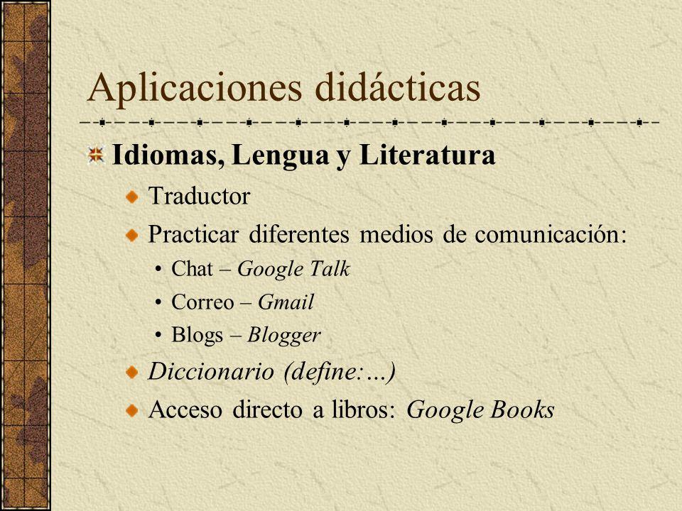 Aplicaciones didácticas Idiomas, Lengua y Literatura Traductor Practicar diferentes medios de comunicación: Chat – Google Talk Correo – Gmail Blogs –