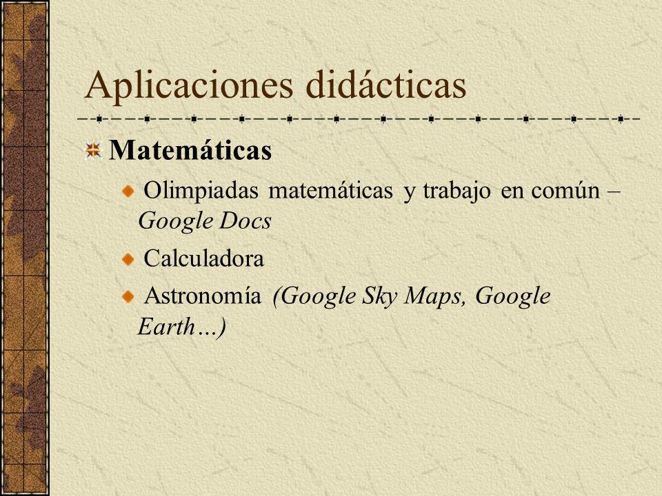 Aplicaciones didácticas Matemáticas Olimpiadas matemáticas y trabajo en común – Google Docs Calculadora Astronomía (Google Sky Maps, Google Earth…)