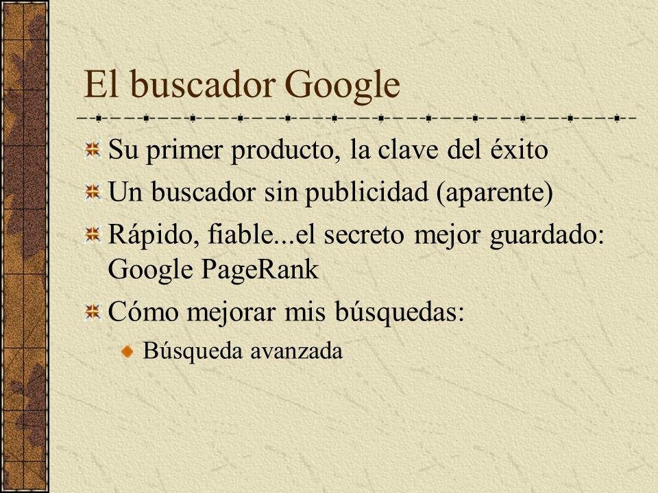 El buscador Google Su primer producto, la clave del éxito Un buscador sin publicidad (aparente) Rápido, fiable...el secreto mejor guardado: Google Pag