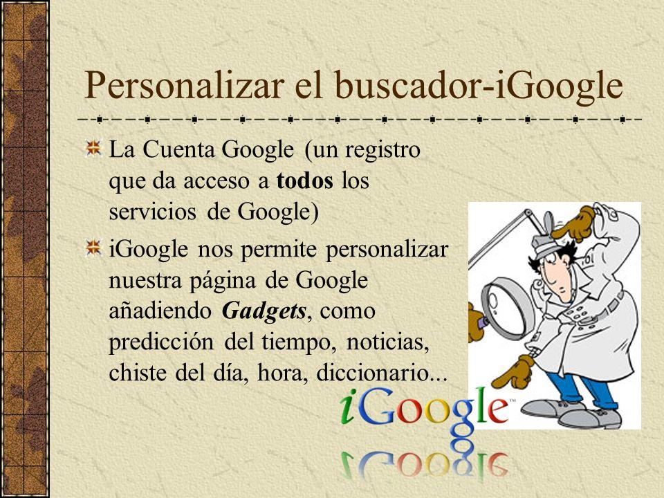 Personalizar el buscador-iGoogle La Cuenta Google (un registro que da acceso a todos los servicios de Google) iGoogle nos permite personalizar nuestra