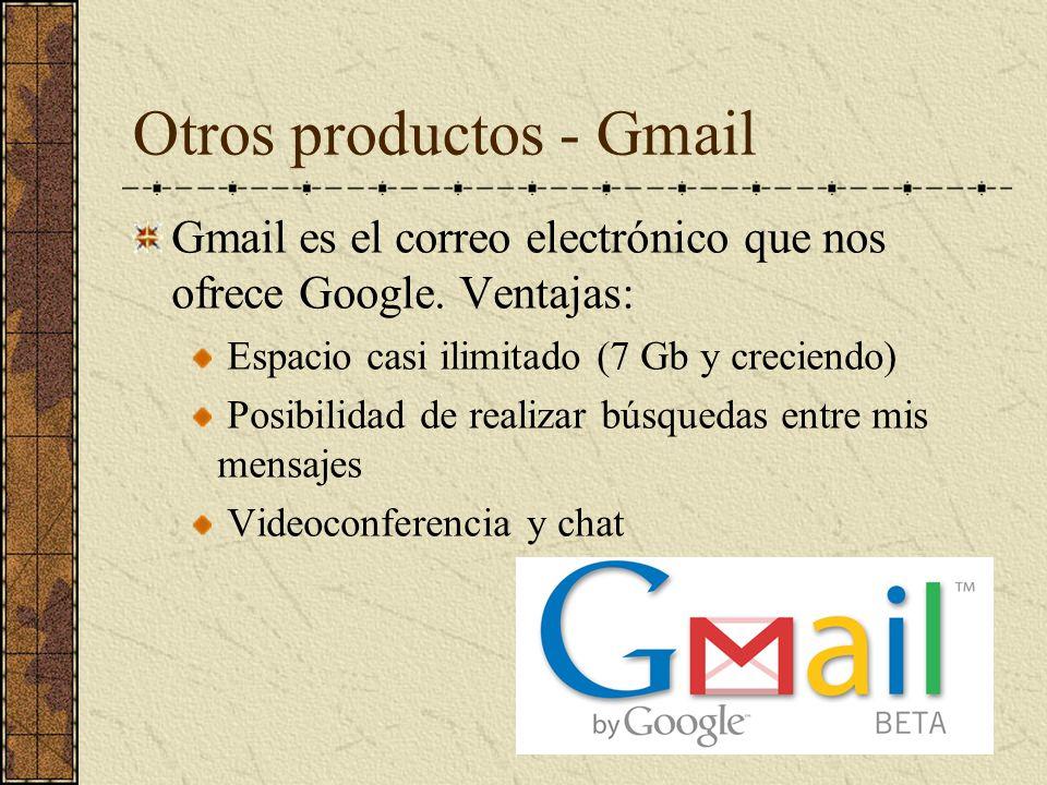 Otros productos - Gmail Gmail es el correo electrónico que nos ofrece Google. Ventajas: Espacio casi ilimitado (7 Gb y creciendo) Posibilidad de reali