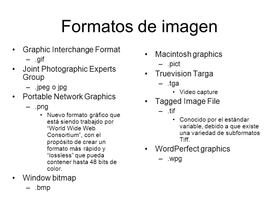 Formatos de imagen Graphic Interchange Format –.gif Joint Photographic Experts Group –.jpeg o jpg Portable Network Graphics –.png Nuevo formato gráfic