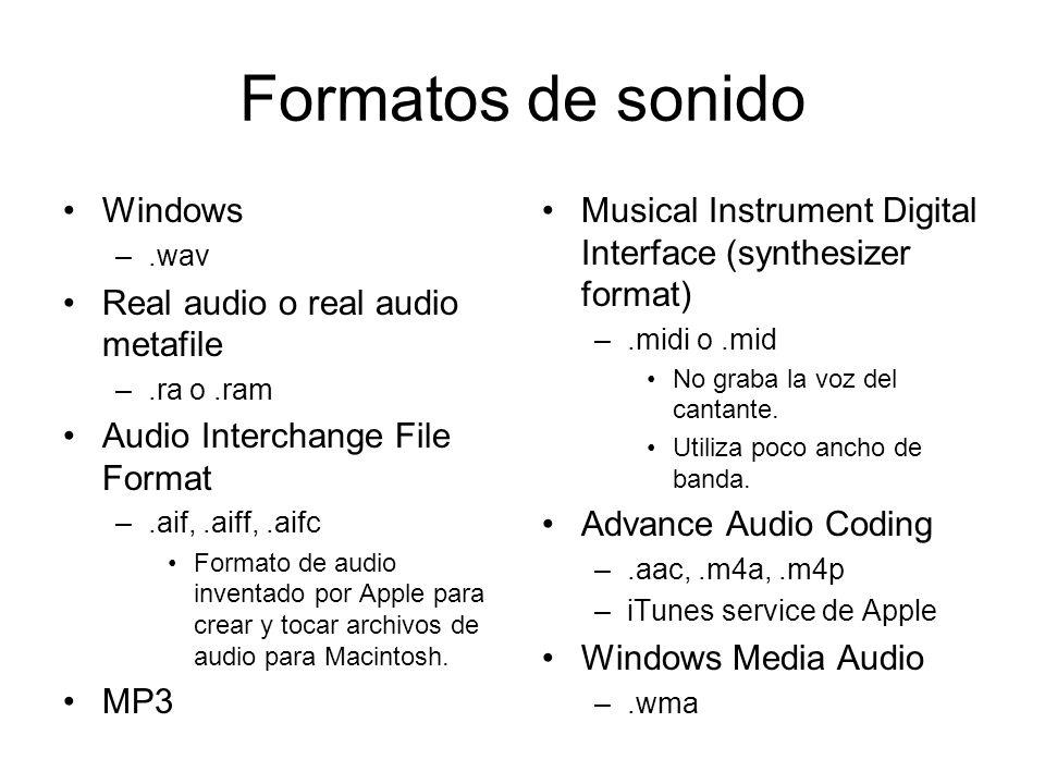 Formatos de sonido Windows –.wav Real audio o real audio metafile –.ra o.ram Audio Interchange File Format –.aif,.aiff,.aifc Formato de audio inventado por Apple para crear y tocar archivos de audio para Macintosh.