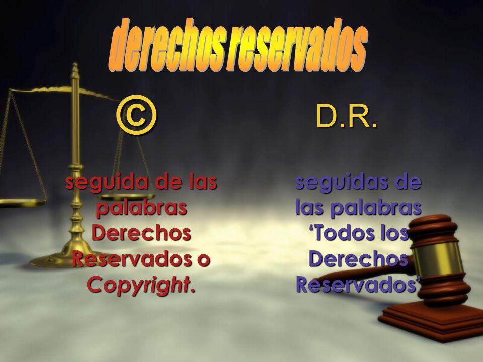 © seguida de las palabras Derechos Reservados o Copyright. D.R. seguidas de las palabras Todos los Derechos Reservados