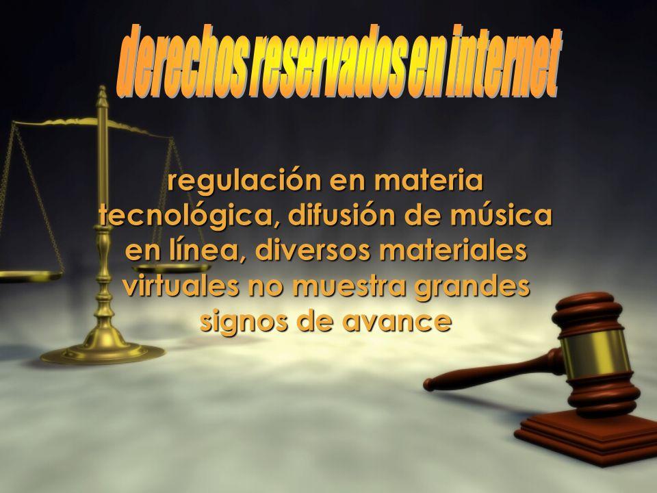 regulación en materia tecnológica, difusión de música en línea, diversos materiales virtuales no muestra grandes signos de avance