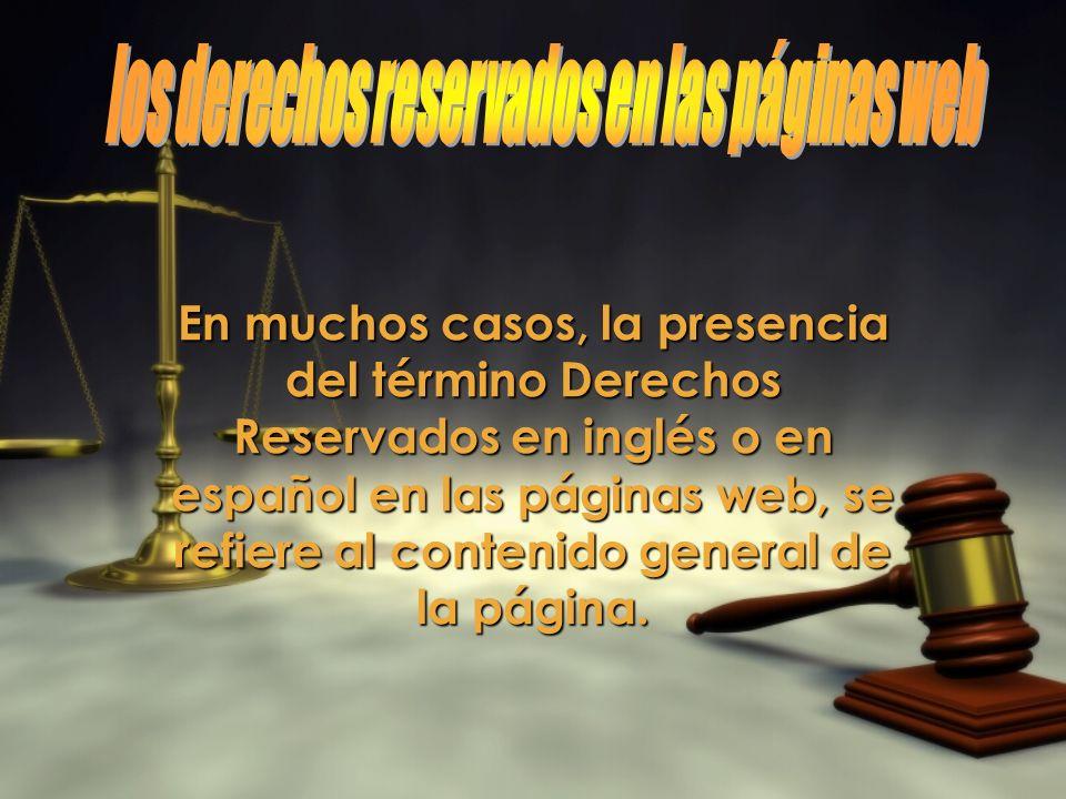 En muchos casos, la presencia del término Derechos Reservados en inglés o en español en las páginas web, se refiere al contenido general de la página.
