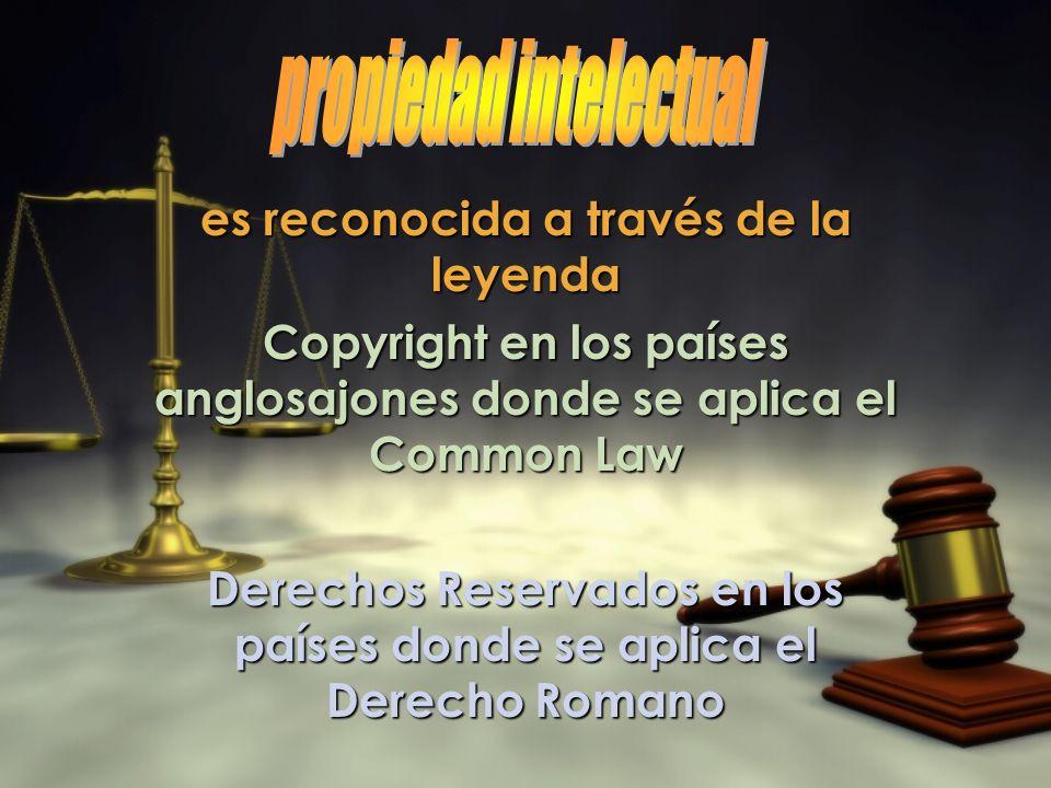es reconocida a través de la leyenda Copyright en los países anglosajones donde se aplica el Common Law Derechos Reservados en los países donde se apl