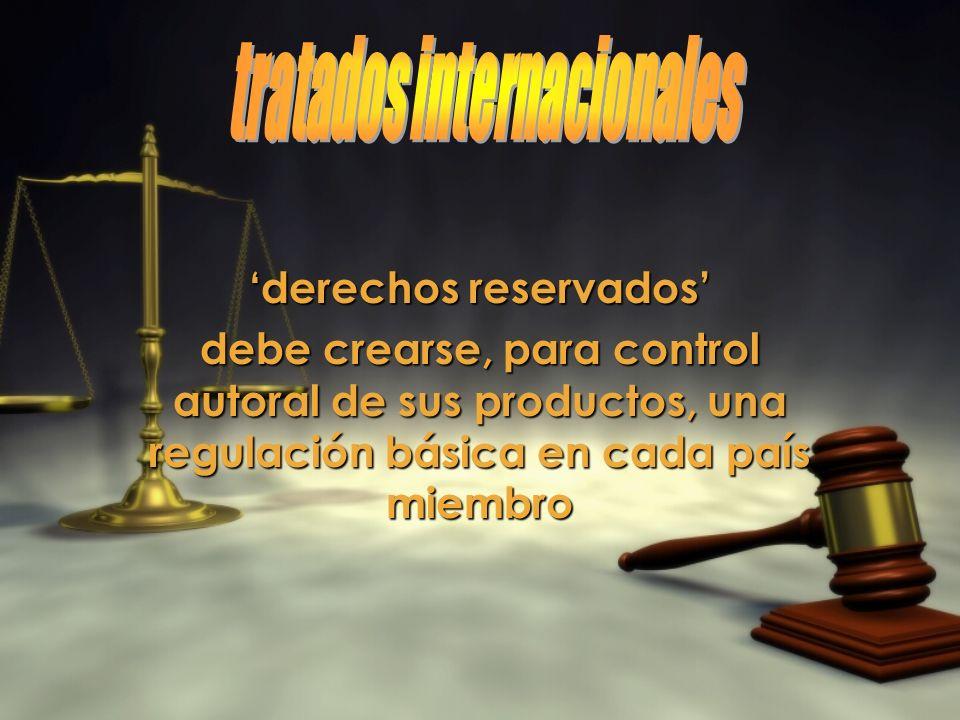 derechos reservados debe crearse, para control autoral de sus productos, una regulación básica en cada país miembro derechos reservados debe crearse,