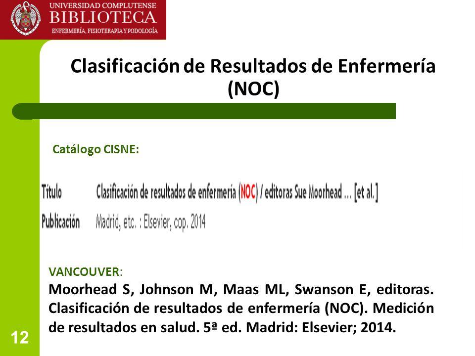 12 Clasificación de Resultados de Enfermería (NOC) VANCOUVER: Moorhead S, Johnson M, Maas ML, Swanson E, editoras.