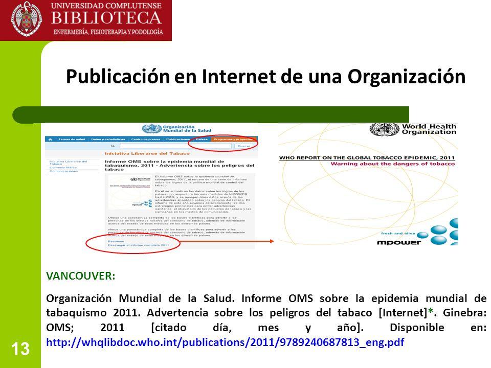 13 Publicación en Internet de una Organización VANCOUVER: Organización Mundial de la Salud. Informe OMS sobre la epidemia mundial de tabaquismo 2011.