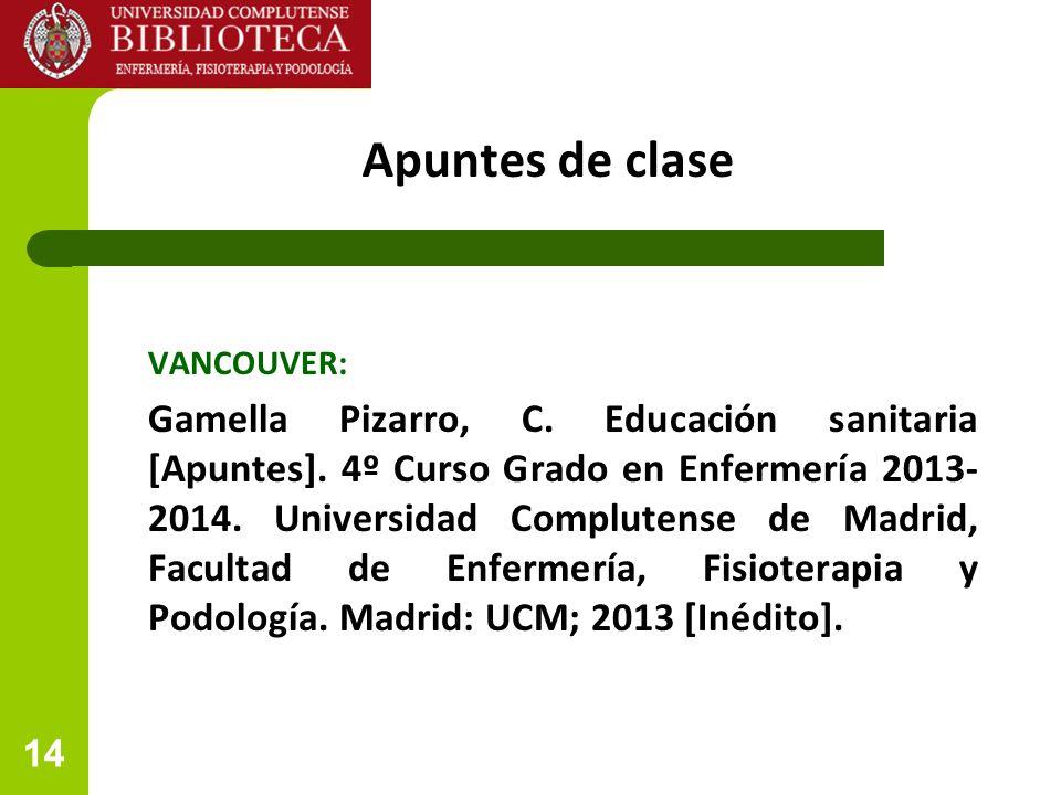 14 Apuntes de clase VANCOUVER: Gamella Pizarro, C. Educación sanitaria [Apuntes]. 4º Curso Grado en Enfermería 2013- 2014. Universidad Complutense de