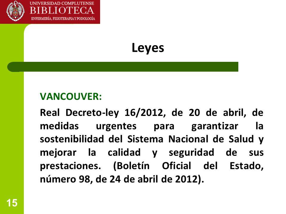 15 Leyes VANCOUVER: Real Decreto-ley 16/2012, de 20 de abril, de medidas urgentes para garantizar la sostenibilidad del Sistema Nacional de Salud y mejorar la calidad y seguridad de sus prestaciones.