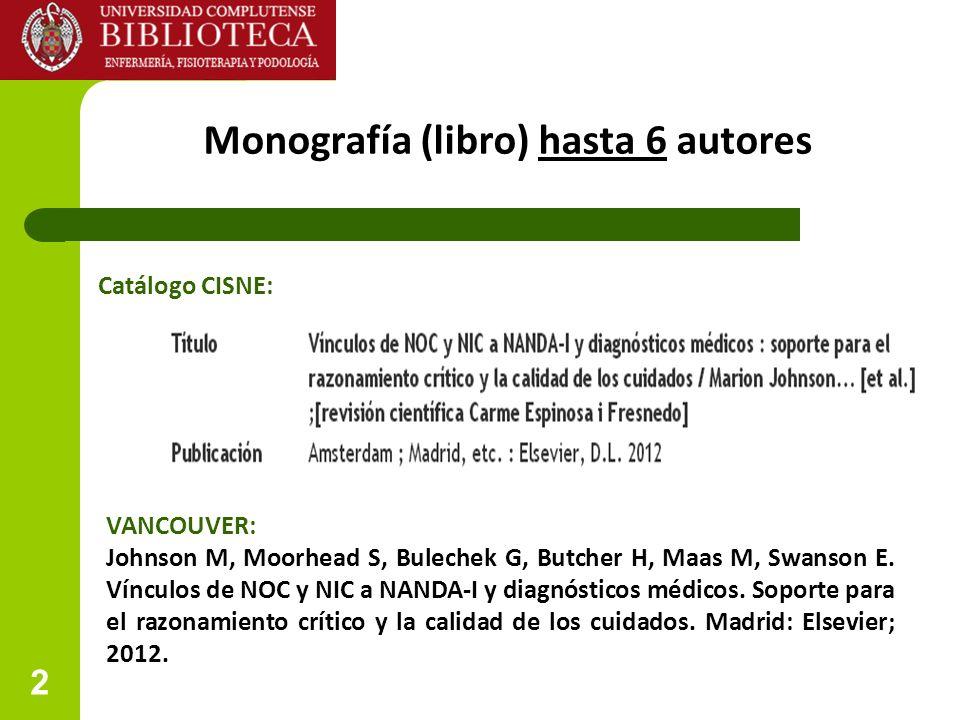 2 Monografía (libro) hasta 6 autores VANCOUVER: Johnson M, Moorhead S, Bulechek G, Butcher H, Maas M, Swanson E. Vínculos de NOC y NIC a NANDA-I y dia
