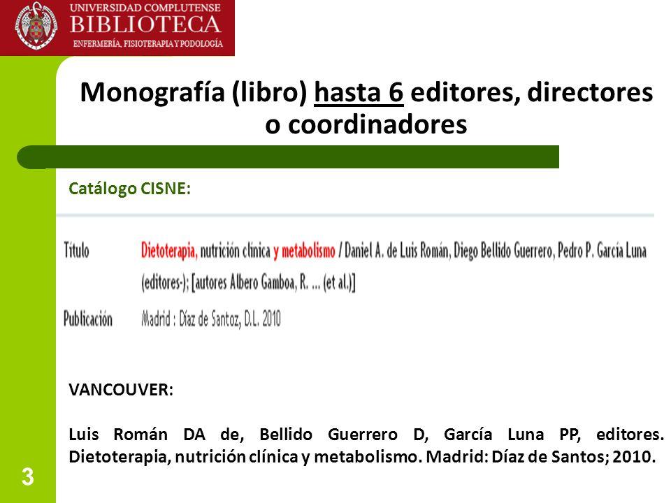 3 Monografía (libro) hasta 6 editores, directores o coordinadores VANCOUVER: Luis Román DA de, Bellido Guerrero D, García Luna PP, editores. Dietotera